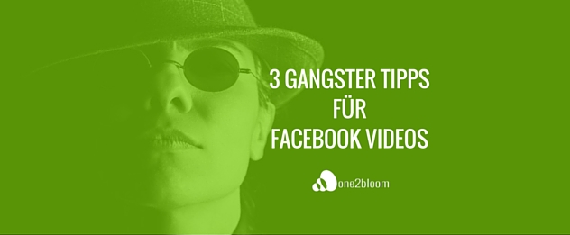 Tipps_für_Facebook-Videos-one2bloom